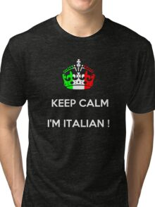 KEEP CALM...I'M ITALIAN ! Tri-blend T-Shirt