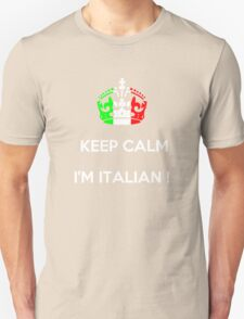 KEEP CALM...I'M ITALIAN ! T-Shirt