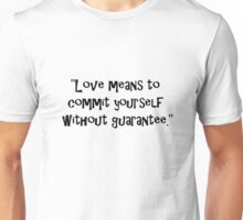 """""""Love means to commit yourself without guarantee."""" Unisex T-Shirt"""