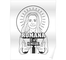 Romana Is My Homegirl Poster