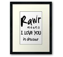 "RAWR - means ""I LOVE YOU"" in dinosaur Framed Print"
