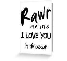 "RAWR - means ""I LOVE YOU"" in dinosaur Greeting Card"