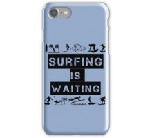 Surfing Is Waiting iPhone Case/Skin
