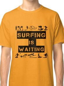 Surfing Is Waiting Classic T-Shirt