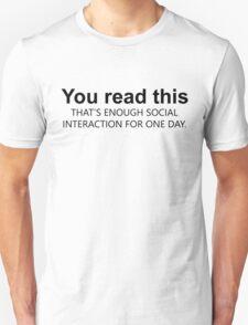 Enough social interaction.. T-Shirt