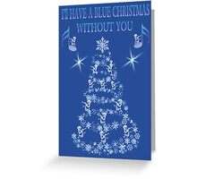 ❀◕‿◕❀ I'LL HAVE A BLUE CHRISTMAS WITHOUT U ❀◕‿◕❀ Greeting Card