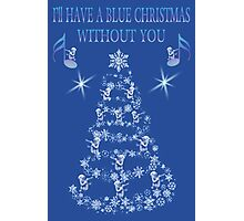 ❀◕‿◕❀ I'LL HAVE A BLUE CHRISTMAS WITHOUT U ❀◕‿◕❀ Photographic Print