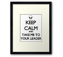 Keep Calm And Take Me To Your Leader Framed Print