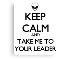 Keep Calm And Take Me To Your Leader Canvas Print