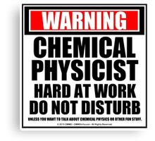 Warning Chemical Physicist Hard At Work Do Not Disturb Canvas Print