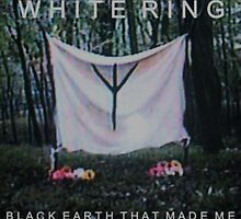 "White Ring ""Black Earth That Made Me"" Album Cover by ultratrash"