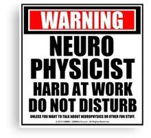 Warning Neurophysicist Hard At Work Do Not Disturb Canvas Print