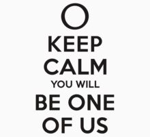 KEEP CALM YOU WILL BE ONE OF US (black type) by freakysteve