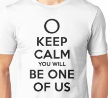 KEEP CALM YOU WILL BE ONE OF US (black type) Unisex T-Shirt