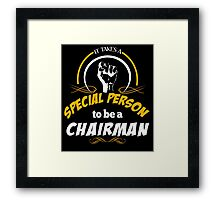 IT TAKES A SPECIAL PERSON TO BE A CHAIRMAN Framed Print