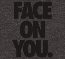 FACE ON YOU. by cpinteractive