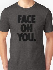 FACE ON YOU. T-Shirt