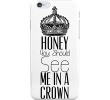 """Honey you should see me in a crown"" Moriarty quote from Sherlock (BBC) iPhone Case/Skin"