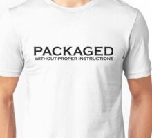 Packaged Without Proper Instructions Unisex T-Shirt
