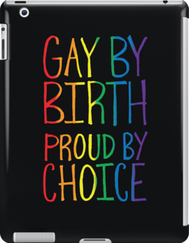 Gay by Birth Proud by Choice by Made With Awesome