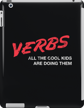 VERBS. All The Cool Kids Are Doing Them.  by Made With Awesome