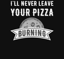 I'll Never Leave Your Pizza Burnin' Womens Fitted T-Shirt