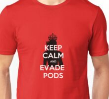 Keep Calm and Evade Pods Unisex T-Shirt