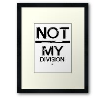 Not / My Division! Framed Print