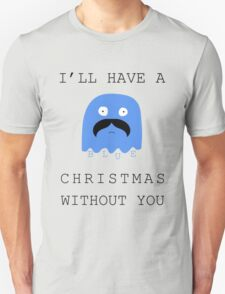 I'll Have a Blue Christmas without you~ T-Shirt