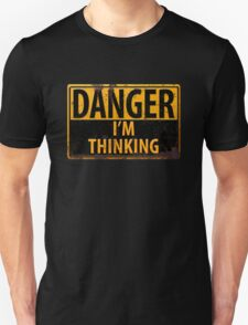 "Funny, ""DANGER, I'm Thinking"" Rusty Metal Sign - Yellow Black Rust T-Shirt"