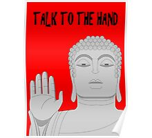 Talk to the hand Poster