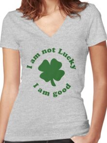 I am not lucky I am good Women's Fitted V-Neck T-Shirt
