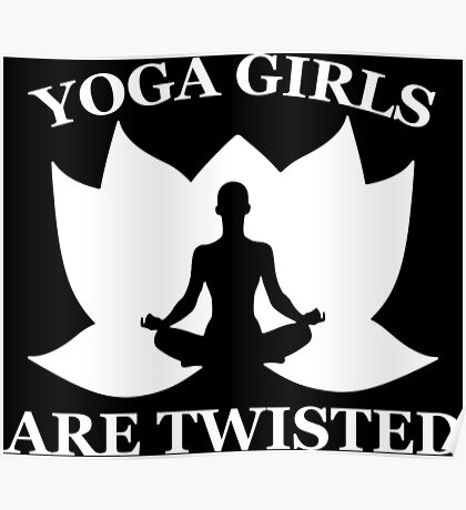 Yoga Girls Are Twisted. Asana Humor Poster