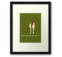 Don't Be A Horses Butt. Framed Print