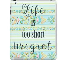 LIFE IS TOO SHORT TO REGRET iPad Case/Skin