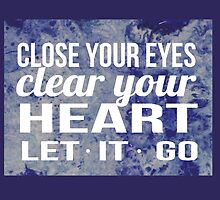 Close Your Eyes Clear Your Heart Let It Go by mandalafractal