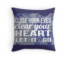 Close Your Eyes Clear Your Heart Let It Go Throw Pillow