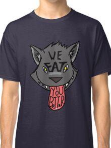 We EAT you better Classic T-Shirt