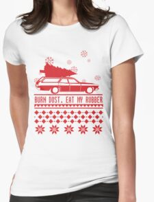 Burn dust. Eat my rubber. Womens Fitted T-Shirt