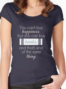 You can't buy happiness but you can buy books and that's kind of the same thing. Women's Fitted Scoop T-Shirt