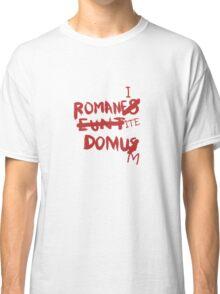 Romanes Eunt Domus Classic T-Shirt