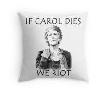 If Carol Dies We Riot Throw Pillow