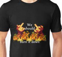 We Should Burn it Down Unisex T-Shirt