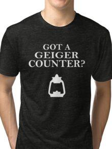 Got A Geiger Counter? Tri-blend T-Shirt