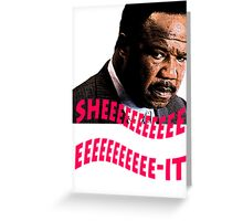 "Clay Davis ""sheeeeee-it"" Greeting Card"