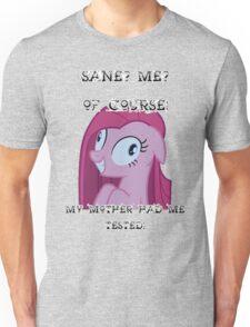 pinkiepie is perfectly sane  Unisex T-Shirt