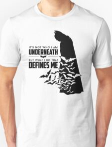 """Batman Quote: """"It's not who I am underneath, but what I do that defines me."""" T-Shirt"""