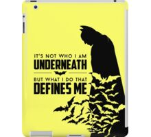 """Batman Quote: """"It's not who I am underneath, but what I do that defines me."""" iPad Case/Skin"""