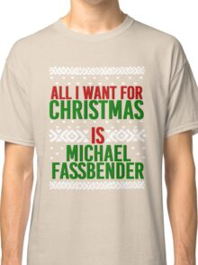 All I Want For Christmas (Michael Fassbender) Classic T-Shirt