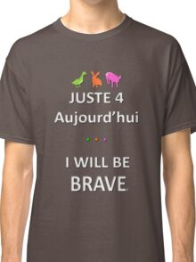 Juste4Aujourd'hui ... I will be Brave Classic T-Shirt